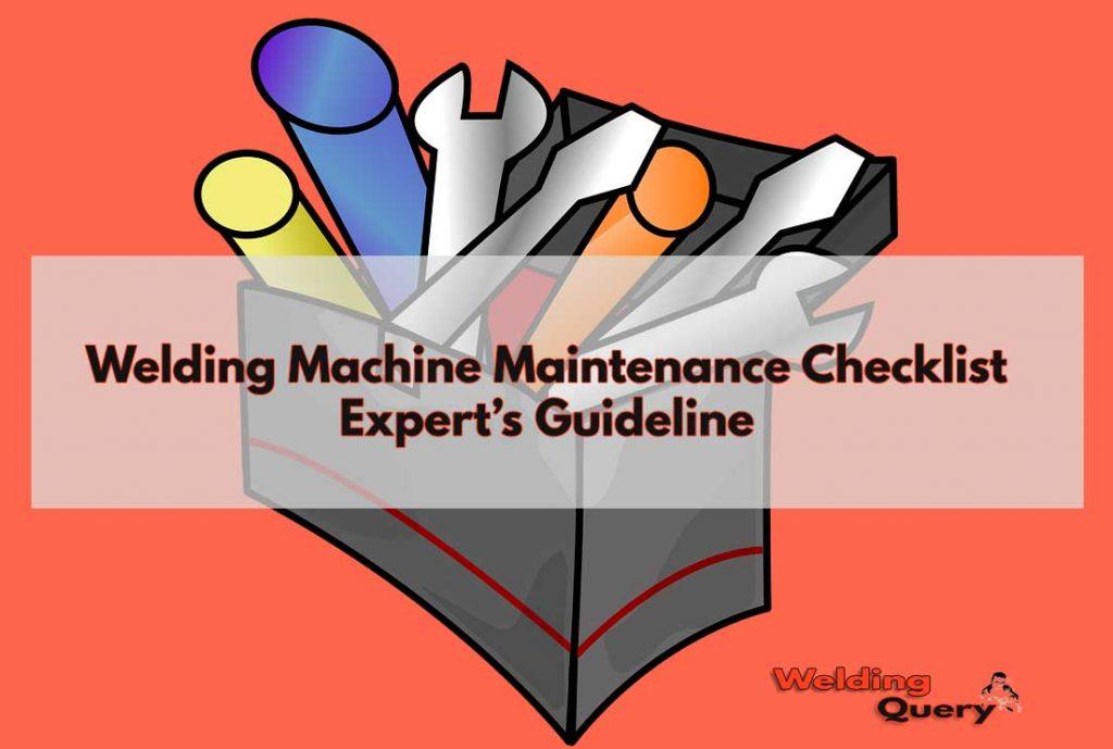 Welding Machine Maintenance Checklist- Expert's Guideline 1