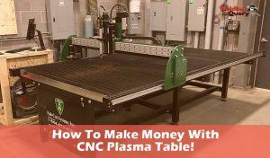 How To Make Money With A CNC Plasma Table!