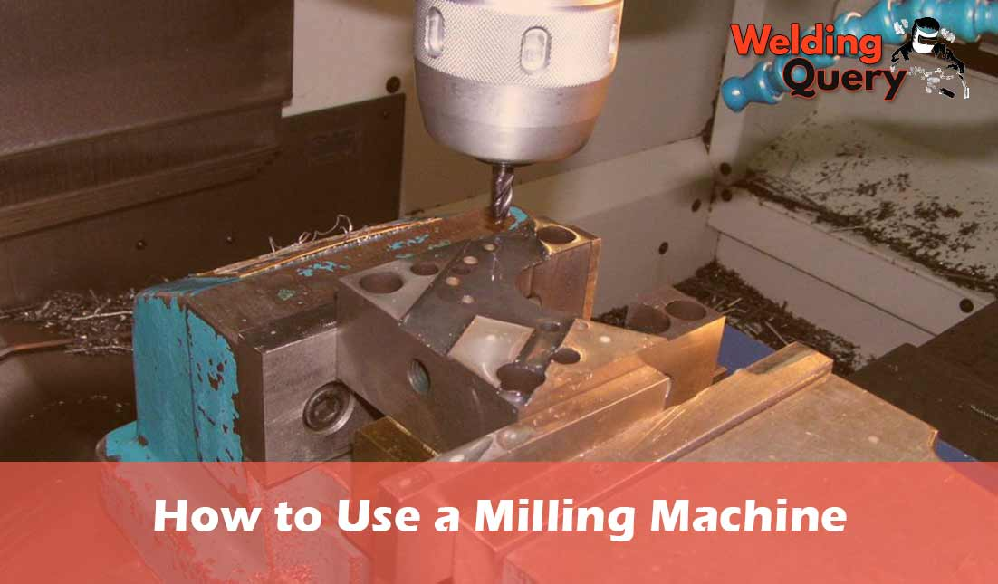 How to Use a Milling Machine