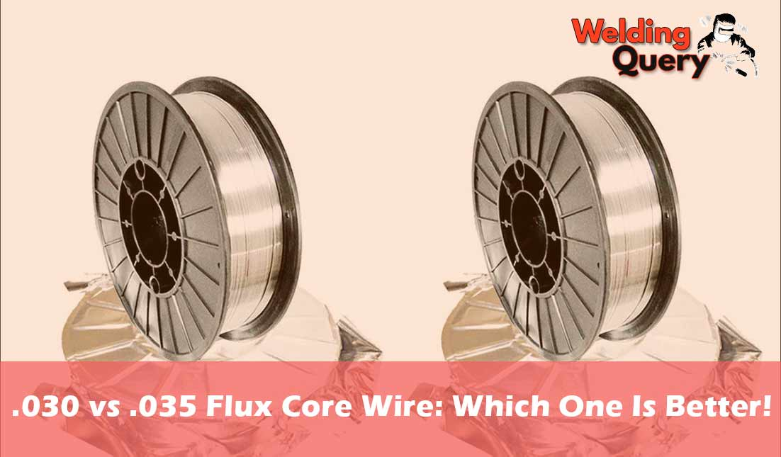 .030 vs .035 Flux Core Wire Which One Is Better!