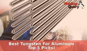 Best Tungsten For Aluminum – Top 5 Picks