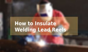 How to Insulate Welding Lead Reels