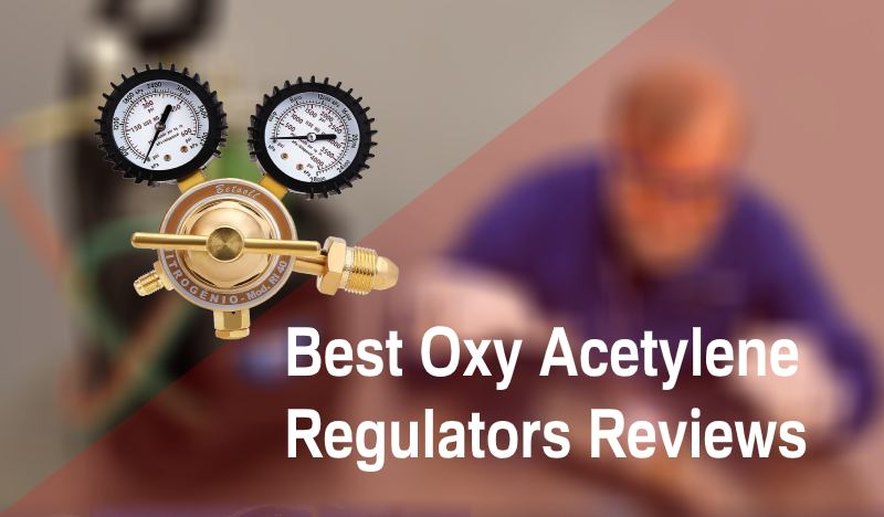 Best Oxy Acetylene Regulators Reviews