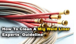 How To Clean A Mig Weld Liner